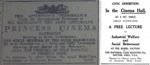 Lord Lieutenant patronizes Princess in Rathmines for film of opening of Dublin Civic Exhibition; Evening Telegraph 18 Jul. 1914: 1. Ad for illustrated lecture in the Exhibition's Cinema Hall; Irish Times16 Jul. 1914: 9.