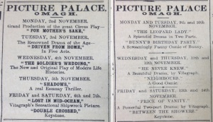 1Ads for Omagh Picture Palace showing variations in programming. Tyrone Constitution 30 Oct. 1914: 4 and 6 Nov. 1914: 4.