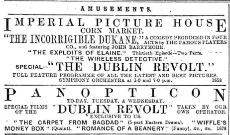 Ad for the exhibition at Belfast's Panopticon of Dublin Revolt, a long film of the aftermath of the Rising; the similarly titled film at the Imperial is actually the Topical Budget. Belfast News-Letter 8 May 1916: 4.
