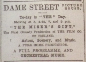 With The Miser's Gift, the Dame Street Picture House became the cinema that premiered the Film Company of Ireland's productions. Dublin Evening Mail 26 Oct. 1916: 2