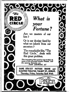 The Irish Times was not above joining in with the frivolity offered by cinema. The Weekly Irish Times printed episodes from the serial The Red Circle (US: Balboa, 1915) while it was showing at Dublin's Dame Street Picture House and Electric Theatre, Talbot Street. Ad for the Irish Times 4 Nov. 1916: 4.